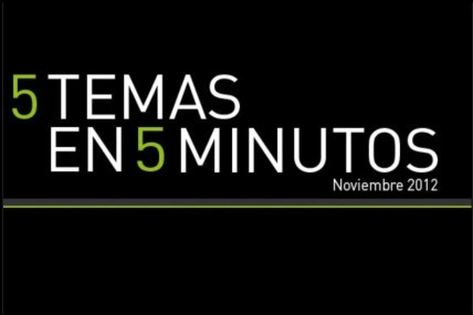 5 Temas en 5 minutos | Noviembre 2012