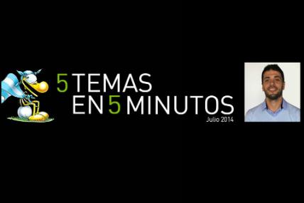 5 Temas en 5 Minutos_Julio 2014