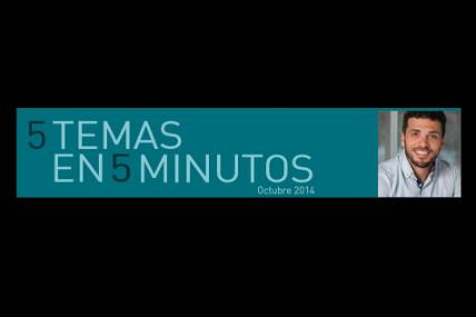 5 Temas en 5 Minutos_Octubre 2014