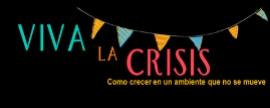 Viva la Crisis: Como crecer en un ambiente que no se mueve
